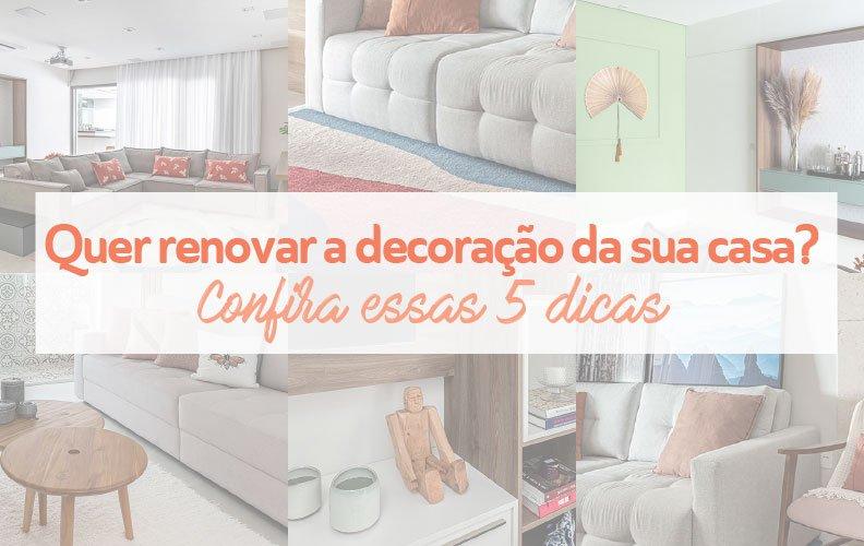 Quer renovar a decoração da sua casa? Confira essas 5 dicas